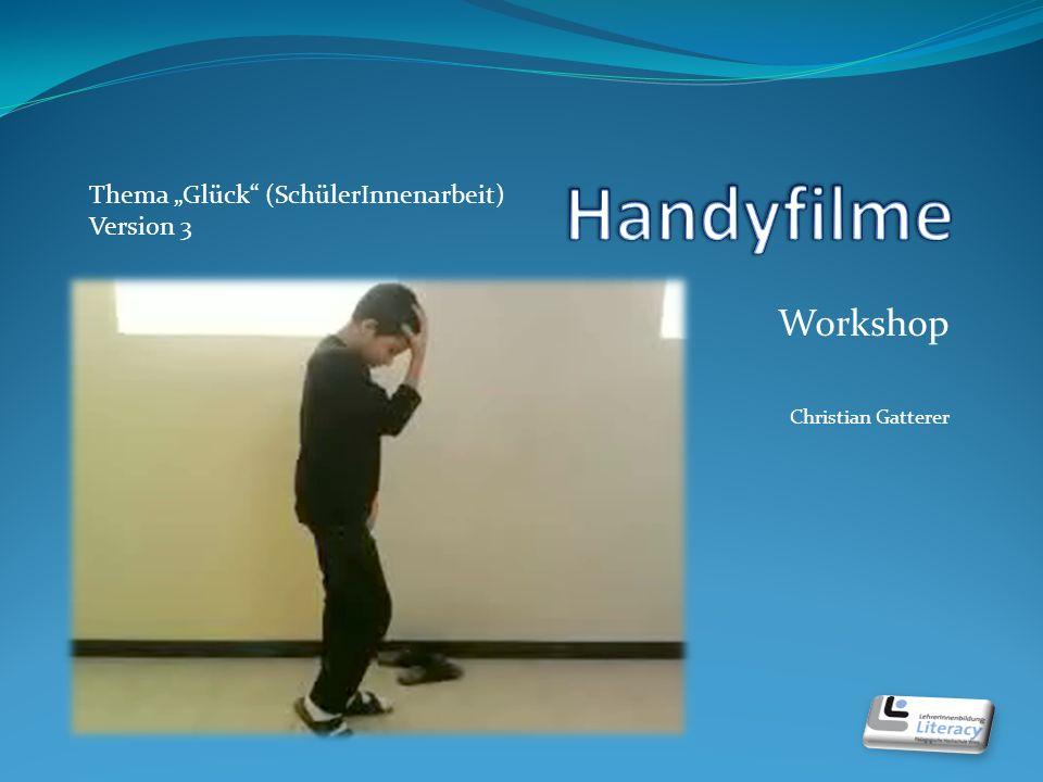 Workshop Christian Gatterer Thema Glück (SchülerInnenarbeit) Version 3