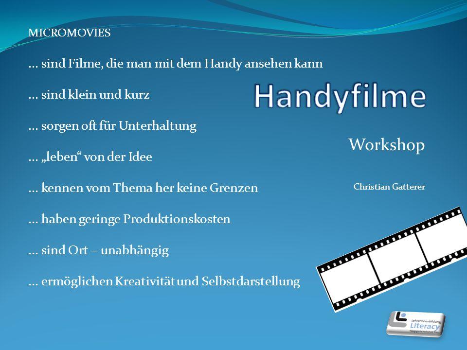 Workshop Christian Gatterer MICROMOVIES... sind Filme, die man mit dem Handy ansehen kann...