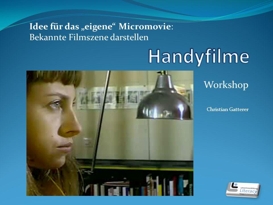 Workshop Christian Gatterer Idee für das eigene Micromovie: Bekannte Filmszene darstellen