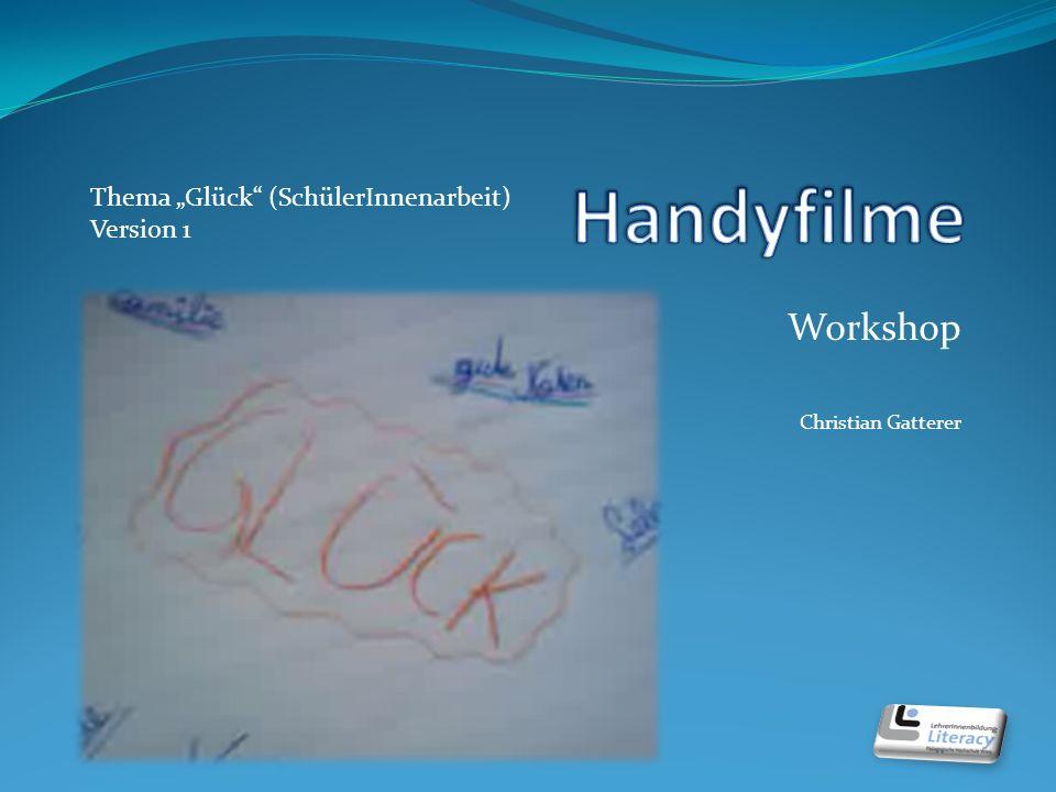 Workshop Christian Gatterer Thema Glück (SchülerInnenarbeit) Version 1