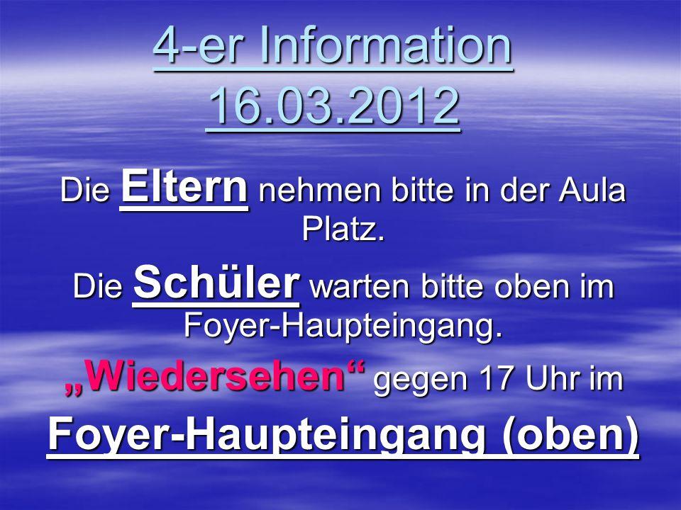 4-er Information 16.03.2012 Die Eltern nehmen bitte in der Aula Platz.