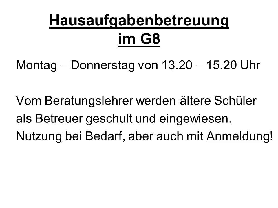 Hausaufgabenbetreuung im G8 Montag – Donnerstag von 13.20 – 15.20 Uhr Vom Beratungslehrer werden ältere Schüler als Betreuer geschult und eingewiesen.