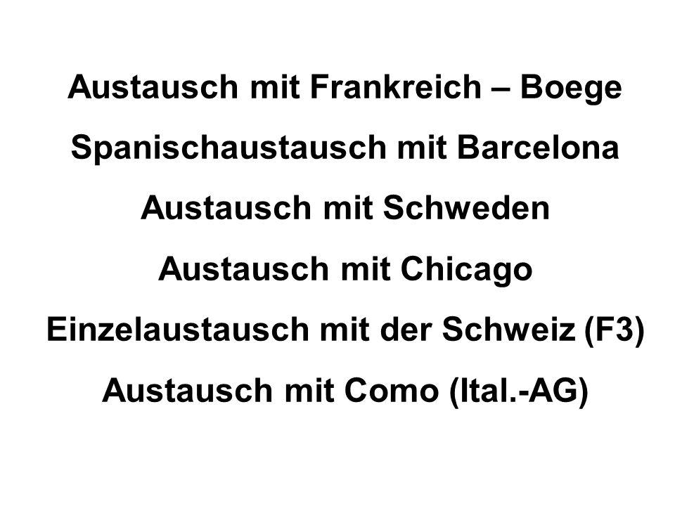 Austausch mit Frankreich – Boege Spanischaustausch mit Barcelona Austausch mit Schweden Austausch mit Chicago Einzelaustausch mit der Schweiz (F3) Austausch mit Como (Ital.-AG)