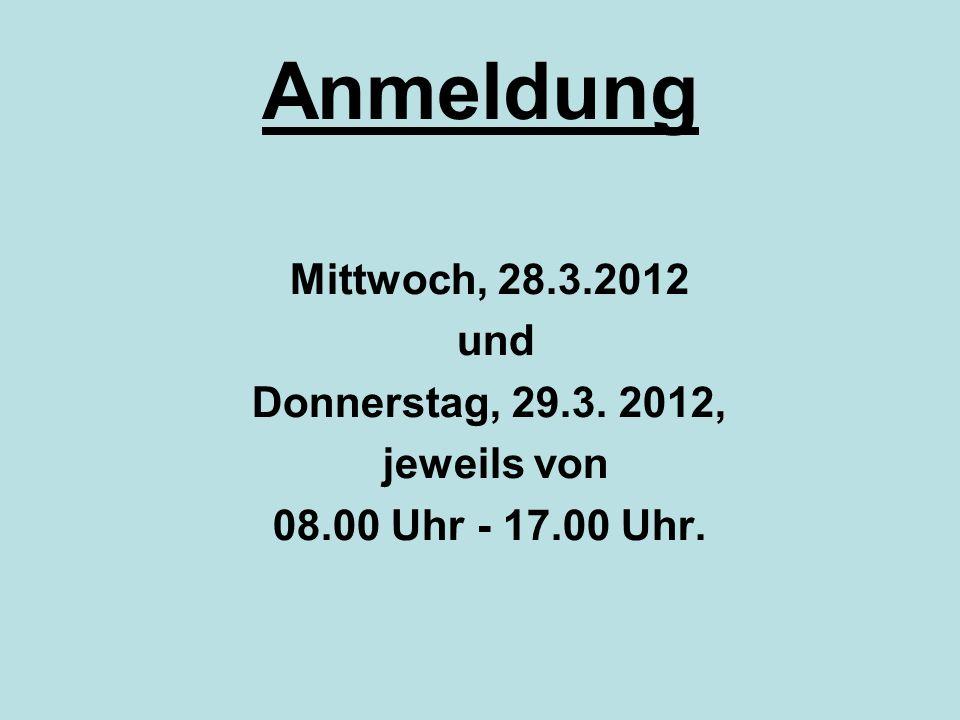 Anmeldung Mittwoch, 28.3.2012 und Donnerstag, 29.3. 2012, jeweils von 08.00 Uhr - 17.00 Uhr.