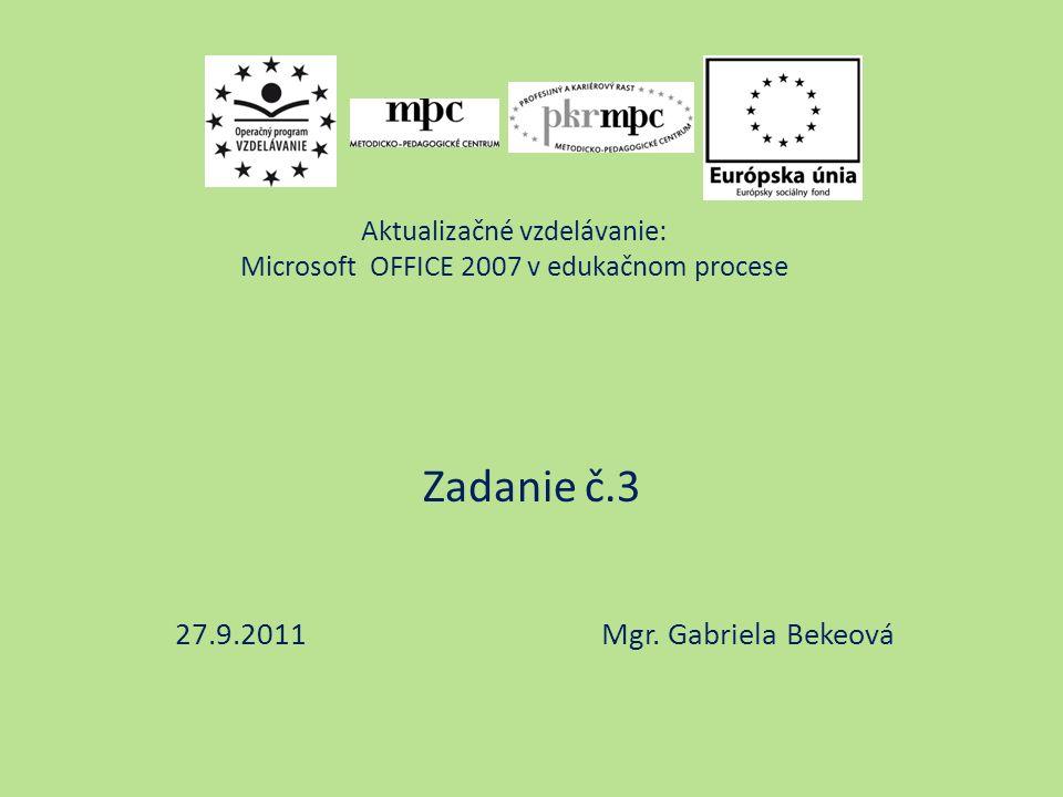Aktualizačné vzdelávanie: Microsoft OFFICE 2007 v edukačnom procese Zadanie č.3 27.9.2011 Mgr.