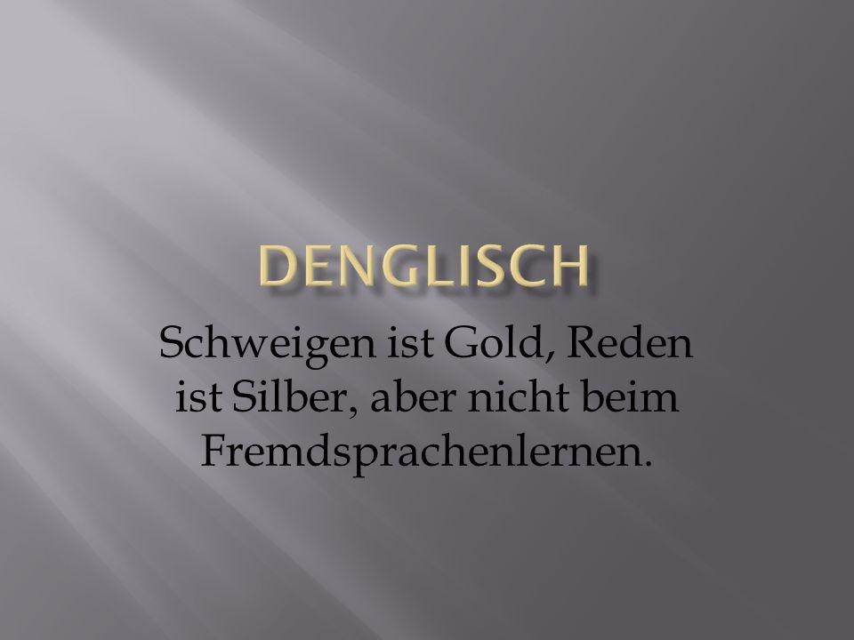 Schweigen ist Gold, Reden ist Silber, aber nicht beim Fremdsprachenlernen.