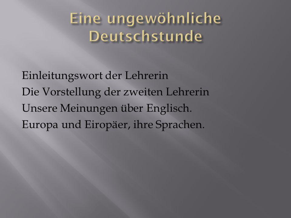 Einleitungswort der Lehrerin Die Vorstellung der zweiten Lehrerin Unsere Meinungen über Englisch. Europa und Eiropäer, ihre Sprachen.