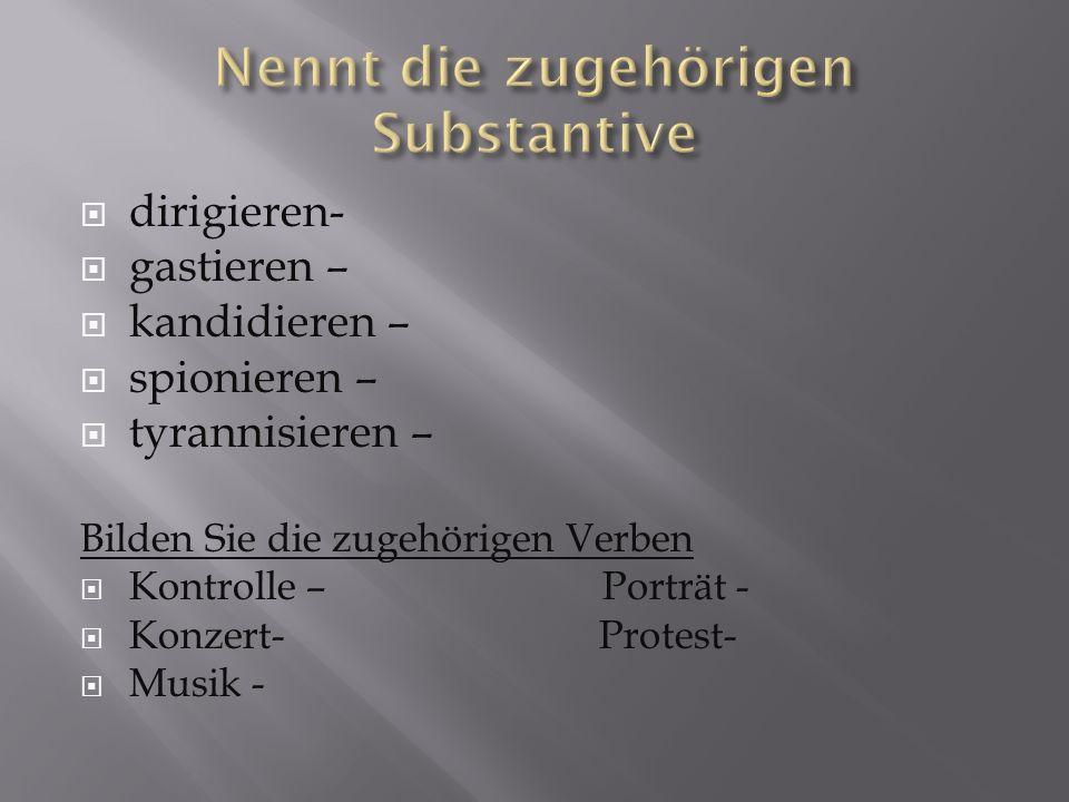 dirigieren- gastieren – kandidieren – spionieren – tyrannisieren – Bilden Sie die zugehörigen Verben Kontrolle – Porträt - Konzert-Protest- Musik -