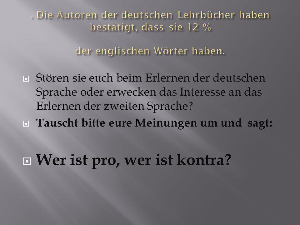 Stören sie euch beim Erlernen der deutschen Sprache oder erwecken das Interesse an das Erlernen der zweiten Sprache? Tauscht bitte eure Meinungen um u