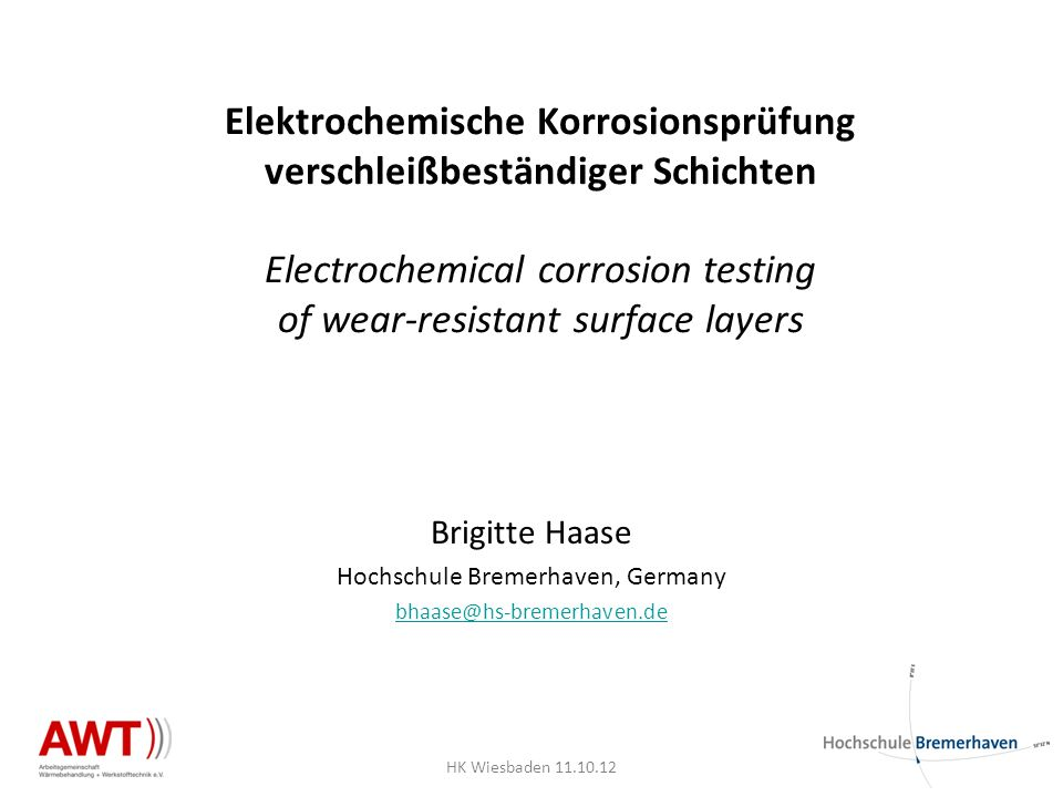 Elektrochemische Korrosionsprüfung verschleißbeständiger Schichten Electrochemical corrosion testing of wear-resistant surface layers Brigitte Haase H