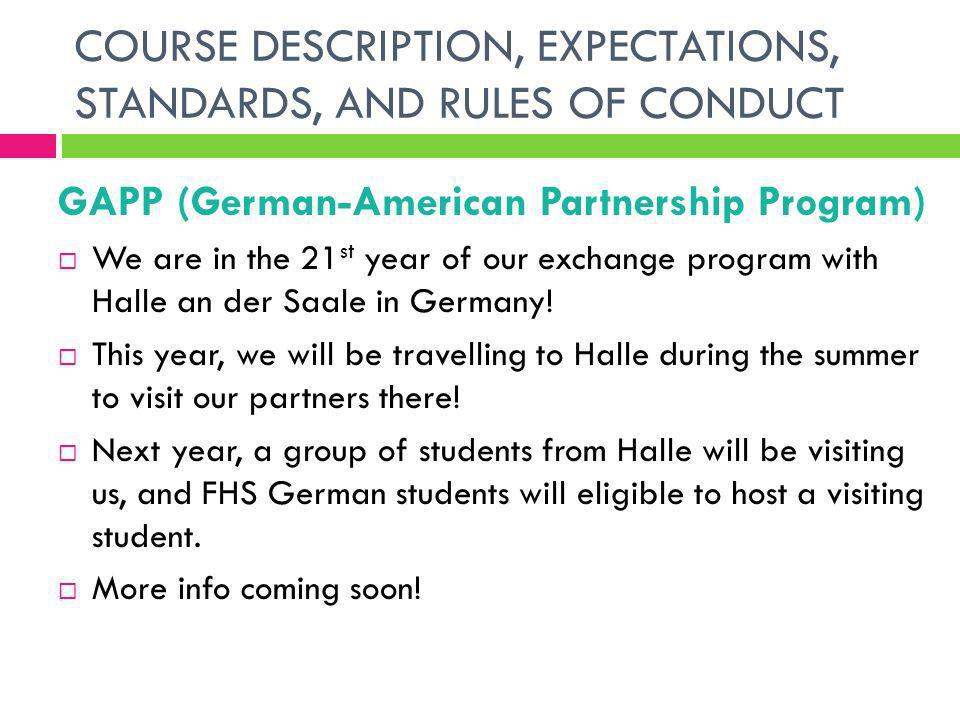 COURSE DESCRIPTION, EXPECTATIONS, STANDARDS, AND RULES OF CONDUCT GAPP (German-American Partnership Program) We are in the 21 st year of our exchange program with Halle an der Saale in Germany.