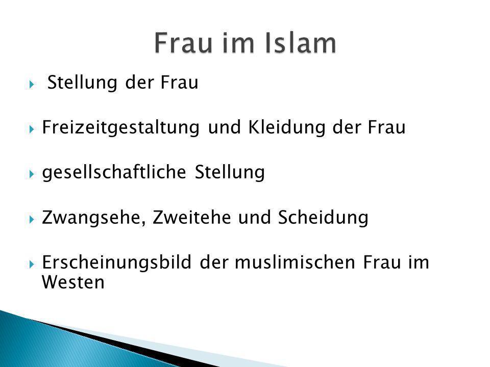 Stellung der Frau Freizeitgestaltung und Kleidung der Frau gesellschaftliche Stellung Zwangsehe, Zweitehe und Scheidung Erscheinungsbild der muslimisc