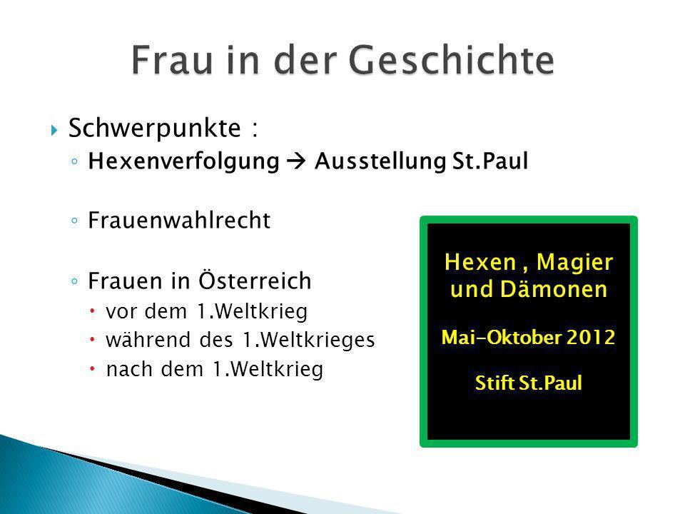 Schwerpunkte : Hexenverfolgung Ausstellung St.Paul Frauenwahlrecht Frauen in Österreich vor dem 1.Weltkrieg während des 1.Weltkrieges nach dem 1.Weltk