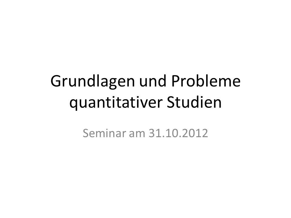 Grundlagen und Probleme quantitativer Studien Seminar am 31.10.2012