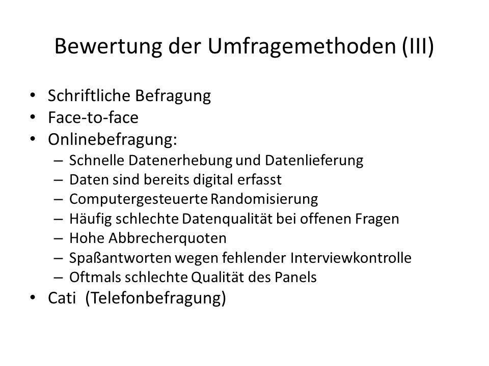 Bewertung der Umfragemethoden (III) Schriftliche Befragung Face-to-face Onlinebefragung: – Schnelle Datenerhebung und Datenlieferung – Daten sind bere