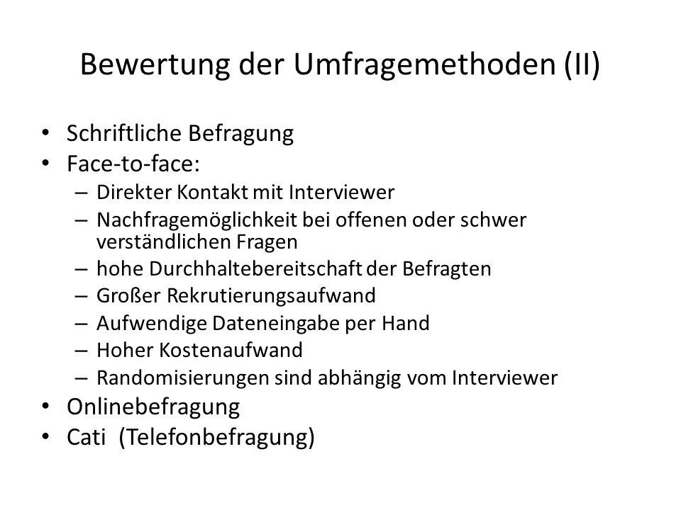 Bewertung der Umfragemethoden (II) Schriftliche Befragung Face-to-face: – Direkter Kontakt mit Interviewer – Nachfragemöglichkeit bei offenen oder sch