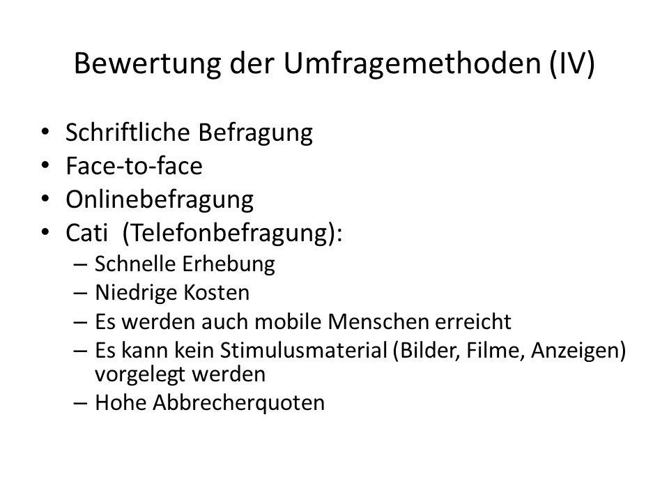 Bewertung der Umfragemethoden (IV) Schriftliche Befragung Face-to-face Onlinebefragung Cati (Telefonbefragung): – Schnelle Erhebung – Niedrige Kosten
