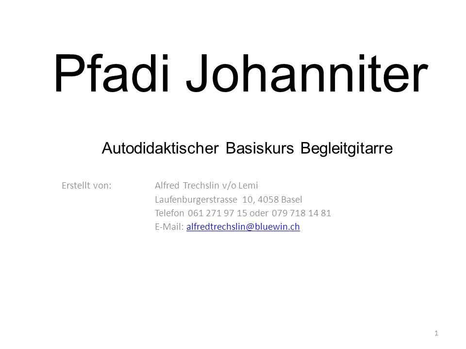 Pfadi Johanniter Autodidaktischer Basiskurs Begleitgitarre Erstellt von: Alfred Trechslin v/o Lemi Laufenburgerstrasse 10, 4058 Basel Telefon 061 271