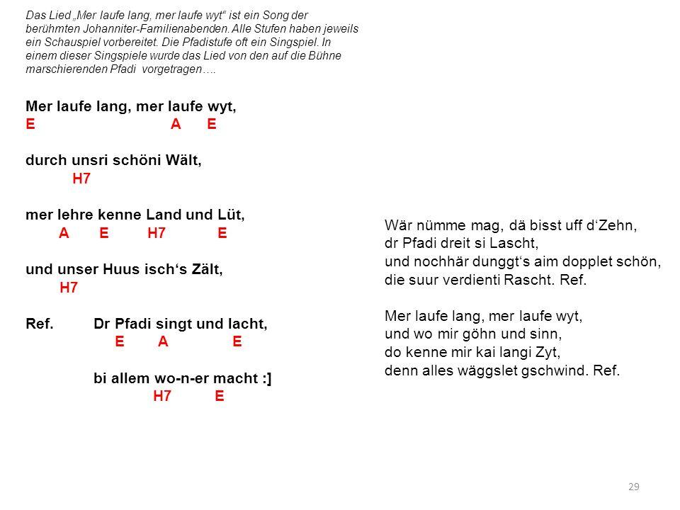 Das Lied Mer laufe lang, mer laufe wyt ist ein Song der berühmten Johanniter-Familienabenden. Alle Stufen haben jeweils ein Schauspiel vorbereitet. Di