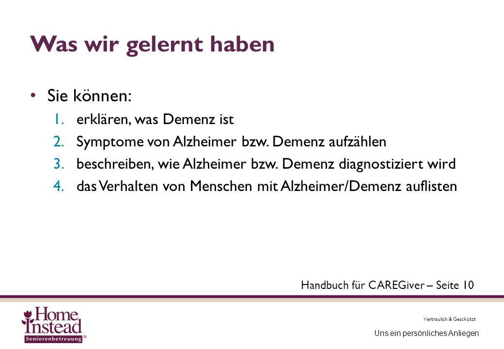 Vertraulich & Geschützt Uns ein persönliches Anliegen Was wir gelernt haben Sie können: 1.erklären, was Demenz ist 2.Symptome von Alzheimer bzw. Demen