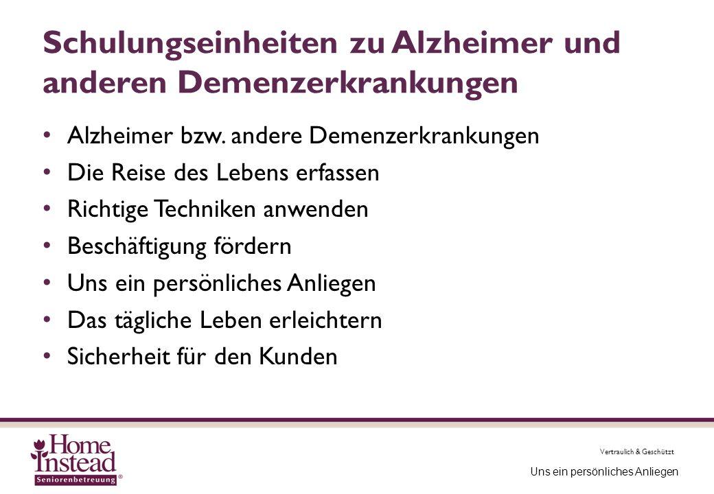 Vertraulich & Geschützt Uns ein persönliches Anliegen Schulungseinheiten zu Alzheimer und anderen Demenzerkrankungen Alzheimer bzw. andere Demenzerkra