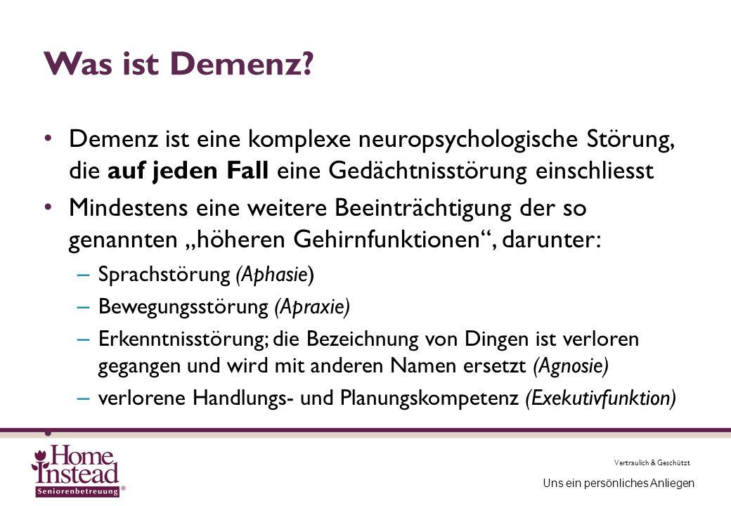 Vertraulich & Geschützt Uns ein persönliches Anliegen Was ist Demenz? Demenz ist eine komplexe neuropsychologische Störung, die auf jeden Fall eine Ge