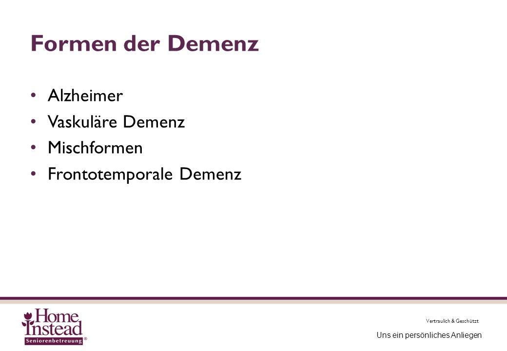 Vertraulich & Geschützt Uns ein persönliches Anliegen Formen der Demenz Alzheimer Vaskuläre Demenz Mischformen Frontotemporale Demenz