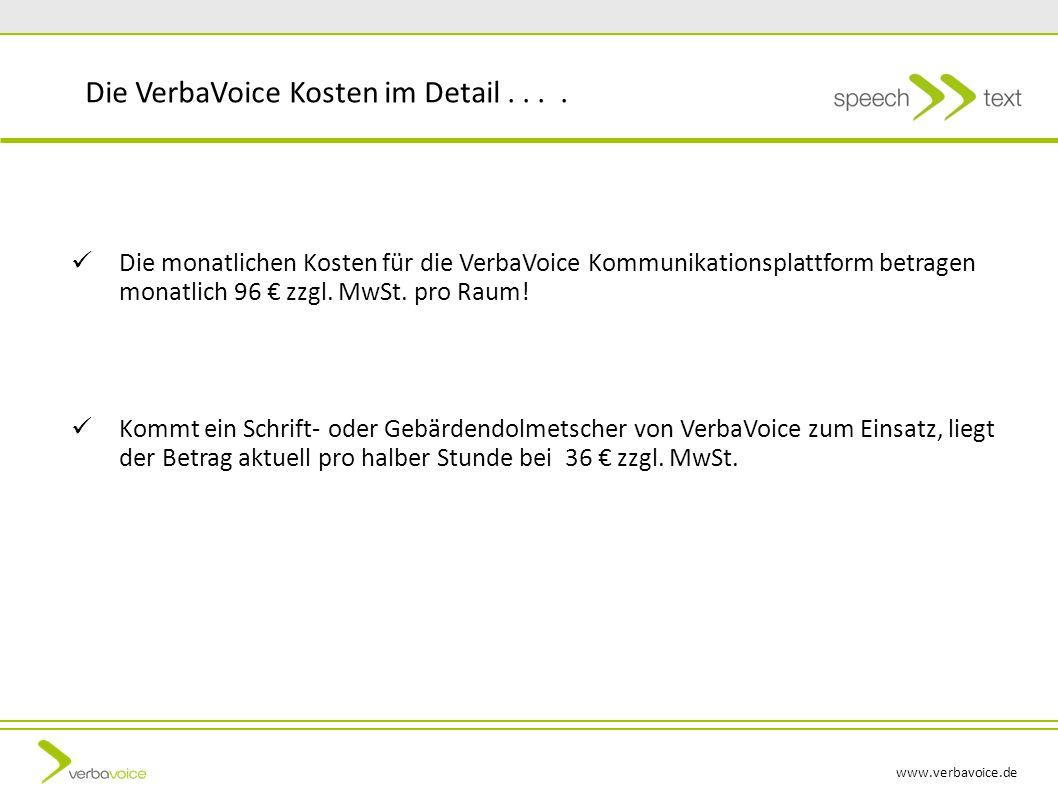 www.verbavoice.de Die VerbaVoice Kosten im Detail.... Die monatlichen Kosten für die VerbaVoice Kommunikationsplattform betragen monatlich 96 zzgl. Mw
