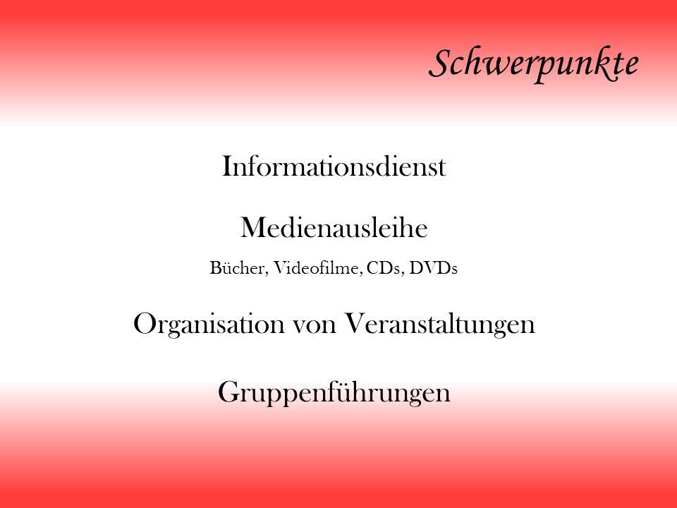 Schwerpunkte Informationsdienst Medienausleihe Bücher, Videofilme, CDs, DVDs Organisation von Veranstaltungen Gruppenführungen