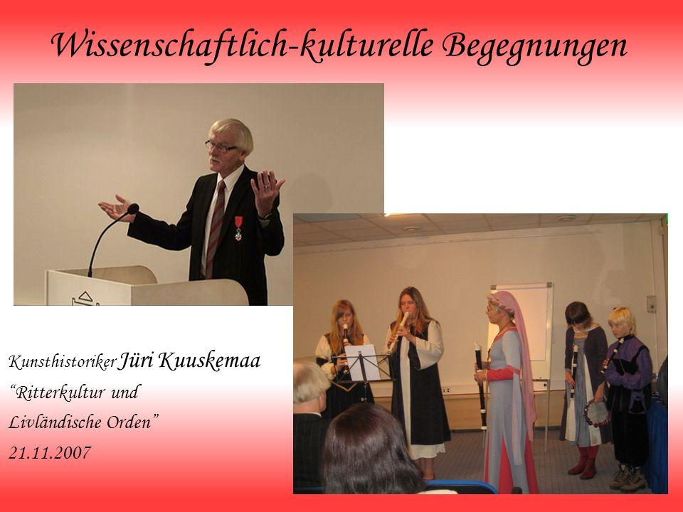 Wissenschaftlich-kulturelle Begegnungen Kunsthistoriker Jüri Kuuskemaa Ritterkultur und Livländische Orden 21.11.2007