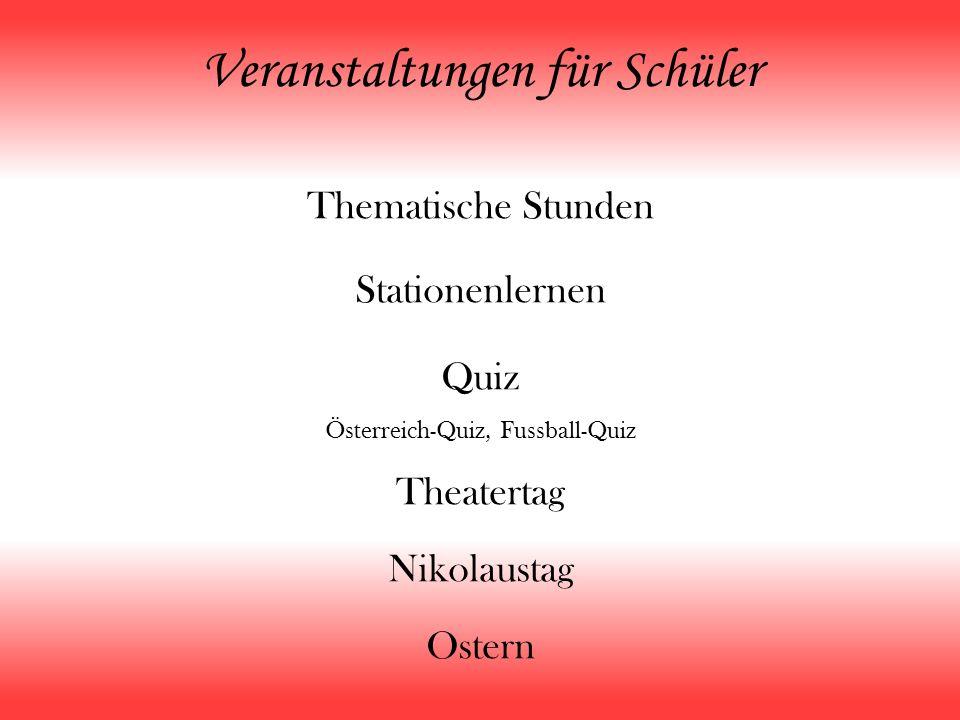 Veranstaltungen für Schüler Thematische Stunden Stationenlernen Quiz Österreich-Quiz, Fussball-Quiz Theatertag Nikolaustag Ostern