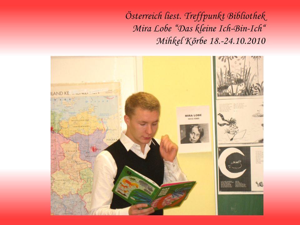 Österreich liest. Treffpunkt Bibliothek Mira Lobe Das kleine Ich-Bin-Ich Mihkel Kõrbe 18.-24.10.2010