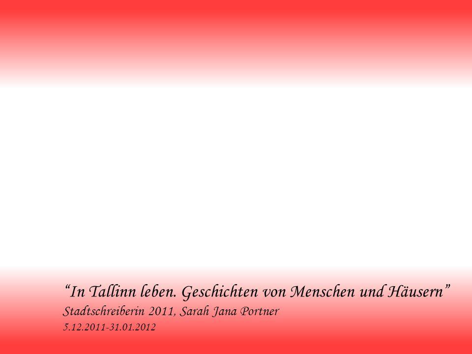 In Tallinn leben. Geschichten von Menschen und Häusern Stadtschreiberin 2011, Sarah Jana Portner 5.12.2011-31.01.2012