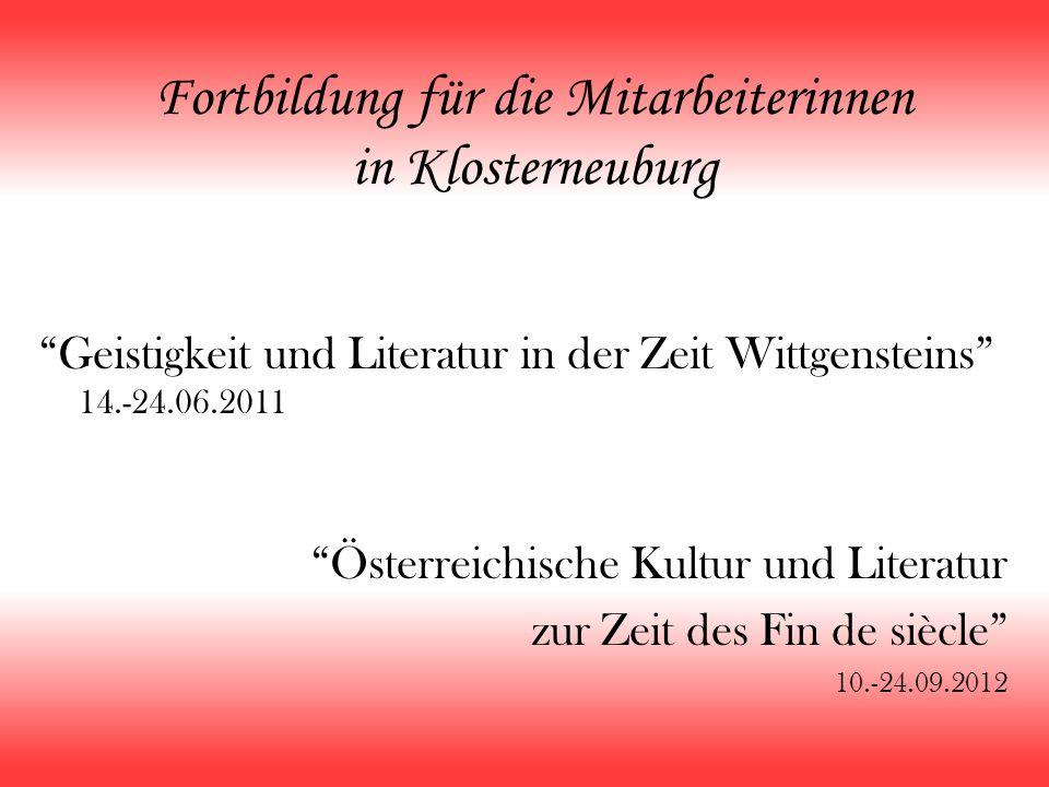 Fortbildung für die Mitarbeiterinnen in Klosterneuburg Geistigkeit und Literatur in der Zeit Wittgensteins 14.-24.06.2011 Österreichische Kultur und L