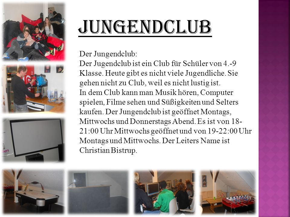 Jungendclub Der Jungendclub: Der Jugendclub ist ein Club für Schüler von 4.-9 Klasse.