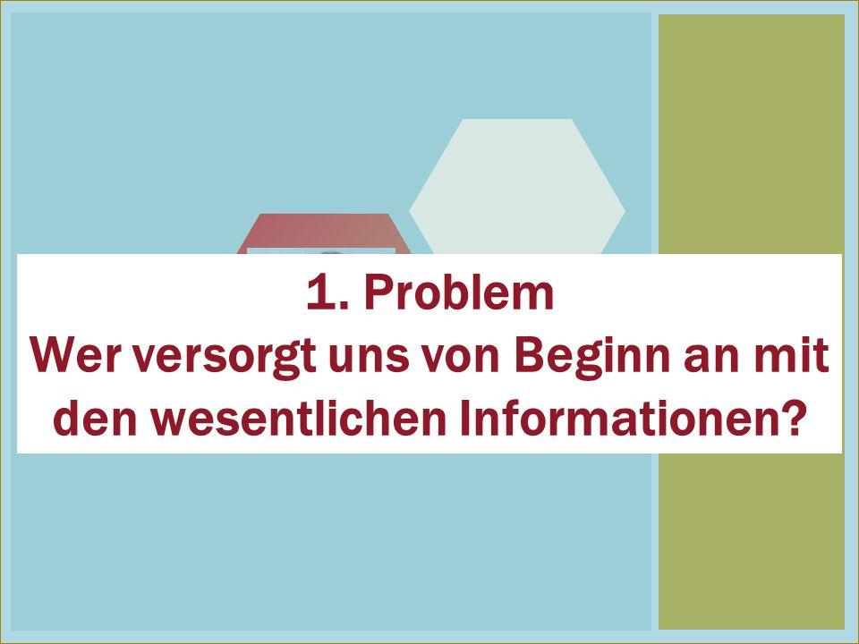 1 1. Problem Wer versorgt uns von Beginn an mit den wesentlichen Informationen