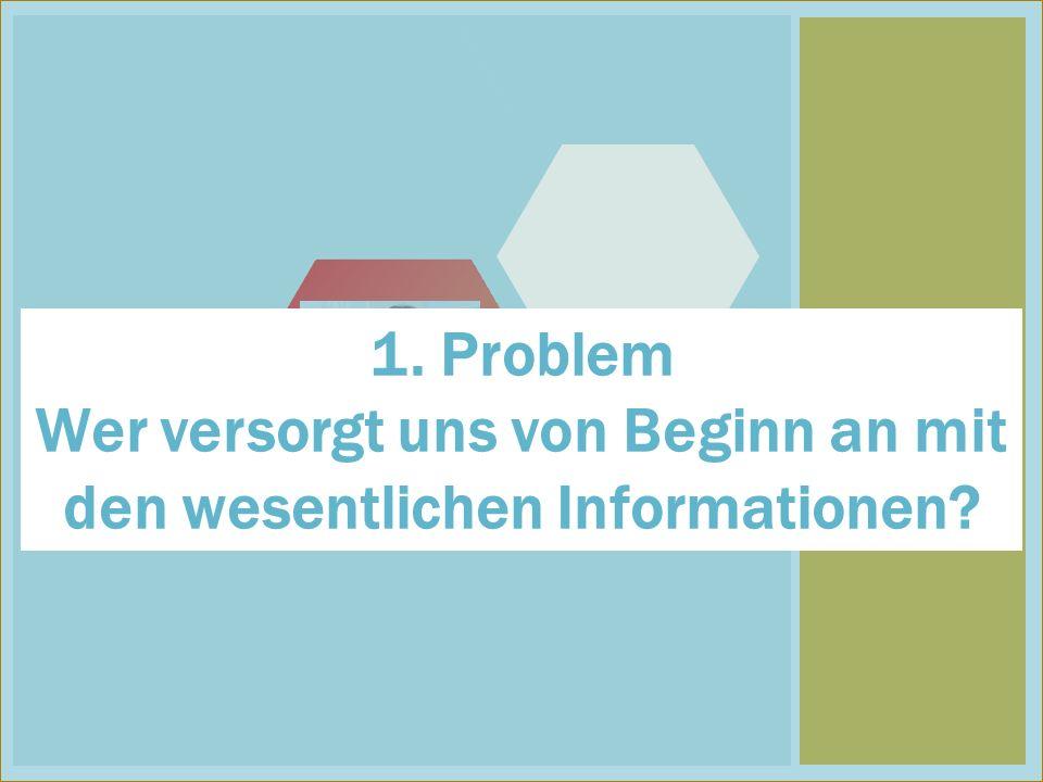 1 1. Problem Wer versorgt uns von Beginn an mit den wesentlichen Informationen?
