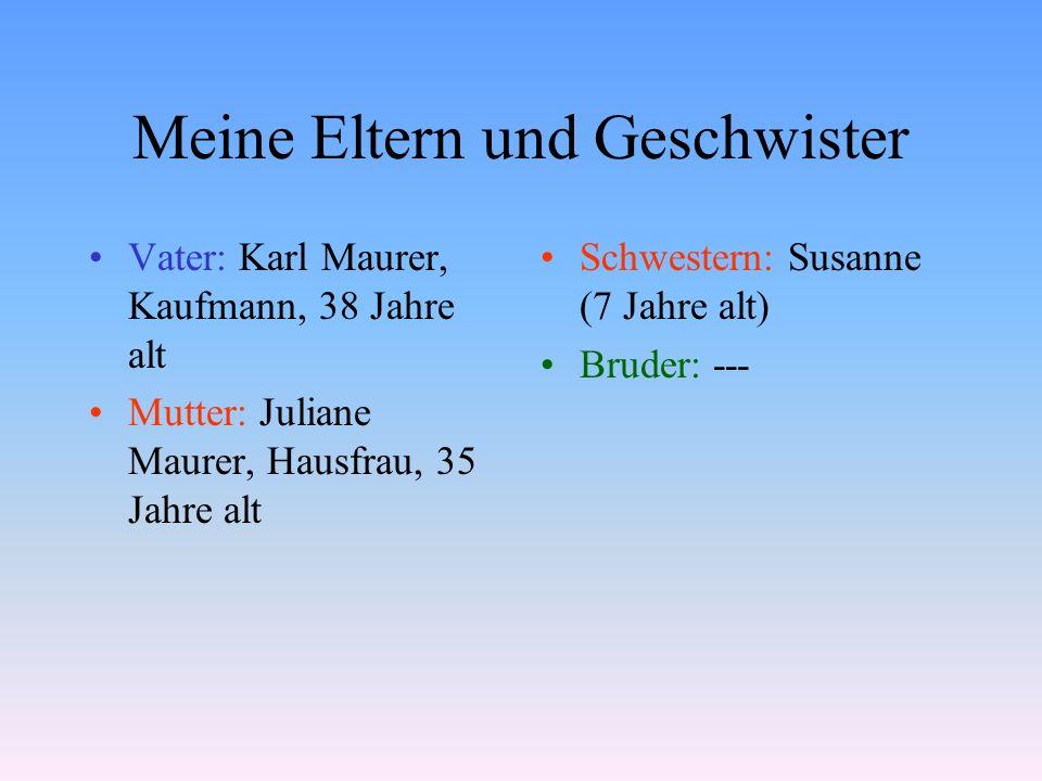 Meine Familie Karl Maurer, Großvater Herbert Maurer, Vater Patrick Maurer, Sohn Susanne Maurer, Tochter Juliane Maurer, Großmutter Martin Schuster, Gr