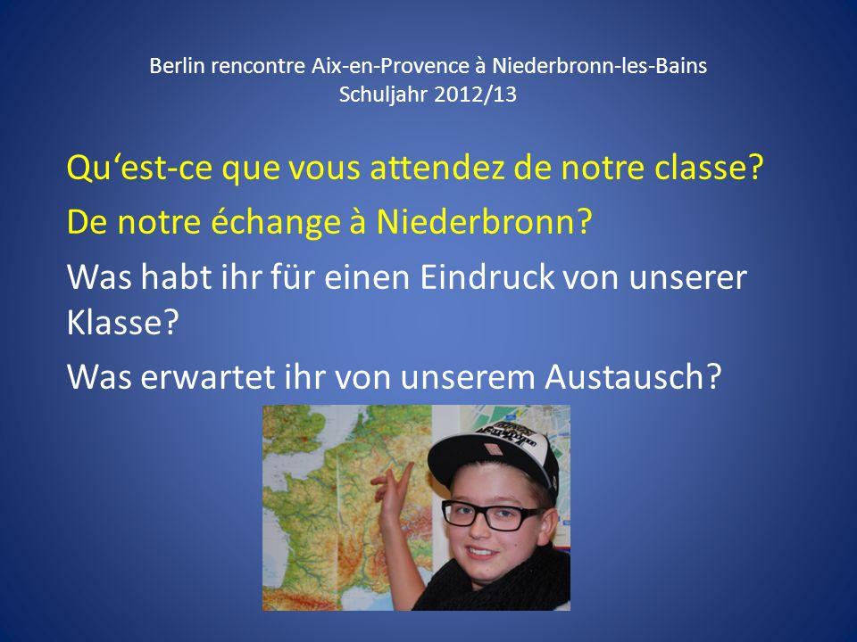 Berlin rencontre Aix-en-Provence à Niederbronn-les-Bains Schuljahr 2012/13 Quest-ce que vous attendez de notre classe? De notre échange à Niederbronn?