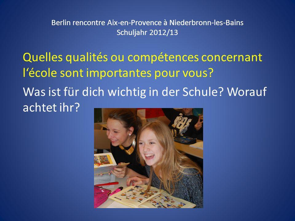Berlin rencontre Aix-en-Provence à Niederbronn-les-Bains Schuljahr 2012/13 Quelles qualités ou compétences concernant lécole sont importantes pour vou