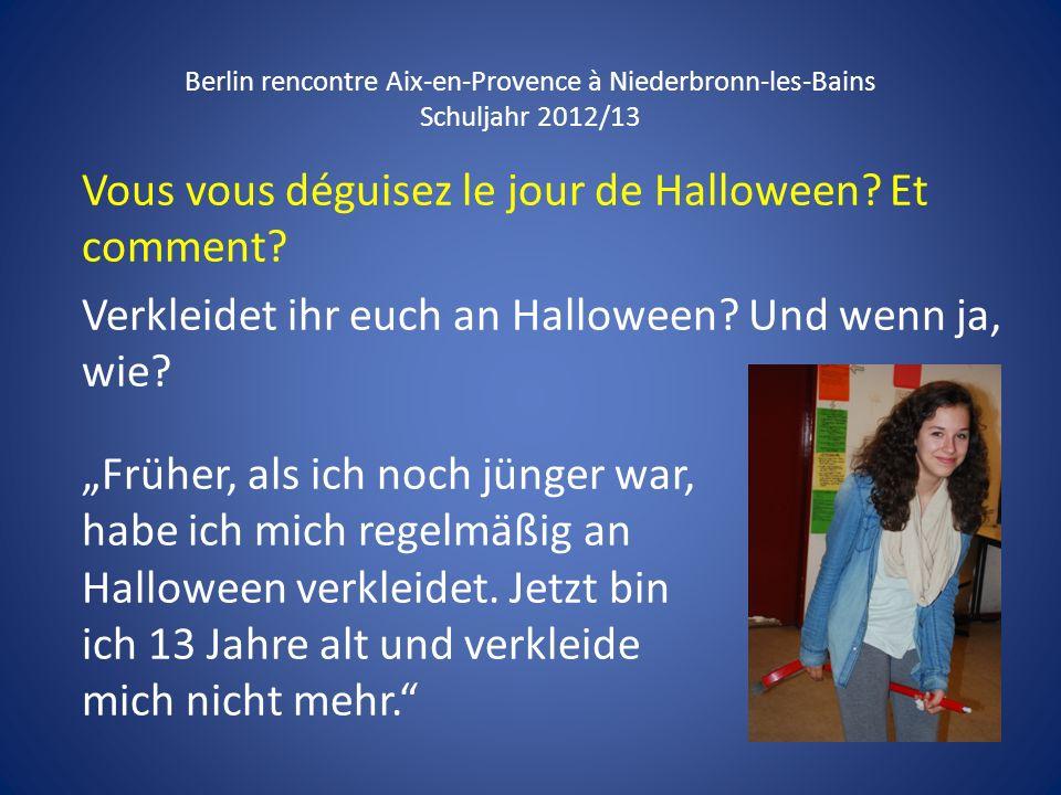 Berlin rencontre Aix-en-Provence à Niederbronn-les-Bains Schuljahr 2012/13 Vous vous déguisez le jour de Halloween? Et comment? Verkleidet ihr euch an