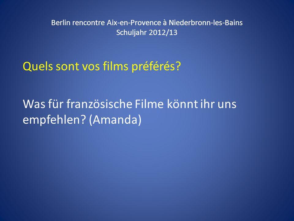 Berlin rencontre Aix-en-Provence à Niederbronn-les-Bains Schuljahr 2012/13 Quels sont vos films préférés? Was für französische Filme könnt ihr uns emp