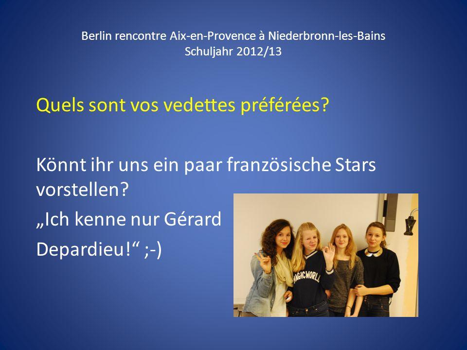 Berlin rencontre Aix-en-Provence à Niederbronn-les-Bains Schuljahr 2012/13 Quels sont vos vedettes préférées? Könnt ihr uns ein paar französische Star