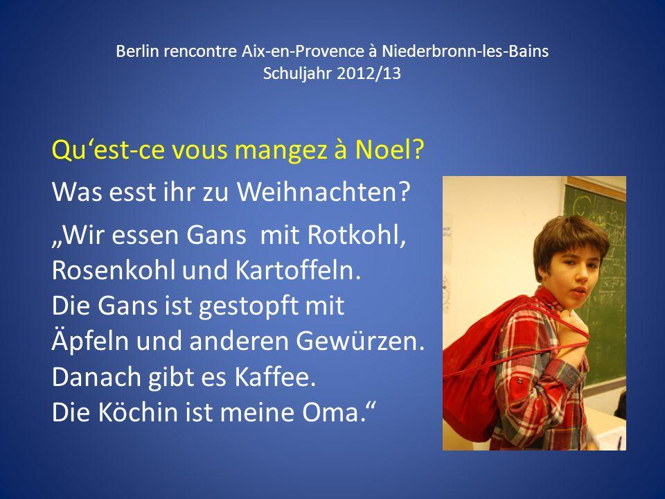 Berlin rencontre Aix-en-Provence à Niederbronn-les-Bains Schuljahr 2012/13 Quest-ce vous mangez à Noel? Was esst ihr zu Weihnachten? Wir essen Gans mi