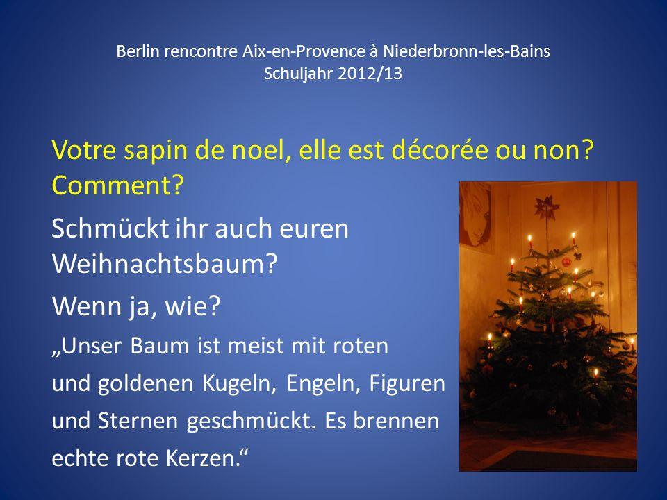 Berlin rencontre Aix-en-Provence à Niederbronn-les-Bains Schuljahr 2012/13 Votre sapin de noel, elle est décorée ou non? Comment? Schmückt ihr auch eu