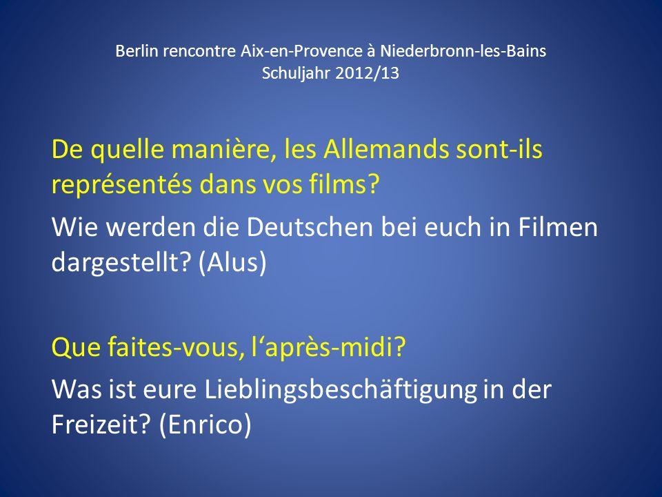 Berlin rencontre Aix-en-Provence à Niederbronn-les-Bains Schuljahr 2012/13 De quelle manière, les Allemands sont-ils représentés dans vos films? Wie w