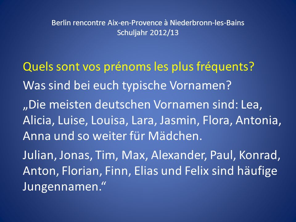 Berlin rencontre Aix-en-Provence à Niederbronn-les-Bains Schuljahr 2012/13 Quels sont vos prénoms les plus fréquents? Was sind bei euch typische Vorna