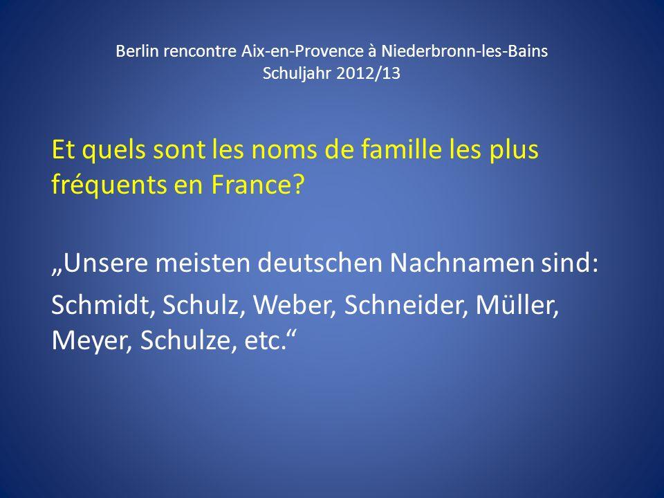Berlin rencontre Aix-en-Provence à Niederbronn-les-Bains Schuljahr 2012/13 Et quels sont les noms de famille les plus fréquents en France? Unsere meis