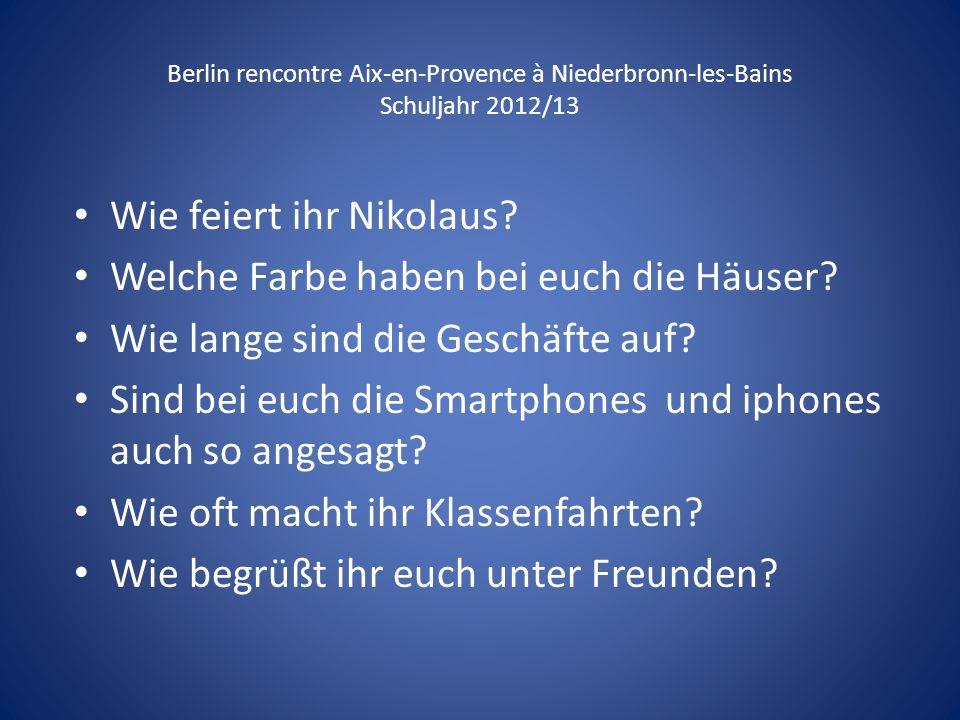 Berlin rencontre Aix-en-Provence à Niederbronn-les-Bains Schuljahr 2012/13 Wie feiert ihr Nikolaus? Welche Farbe haben bei euch die Häuser? Wie lange