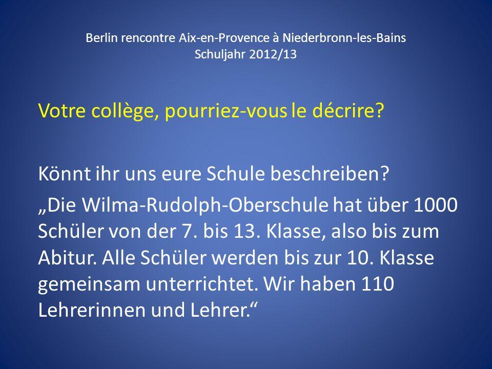 Berlin rencontre Aix-en-Provence à Niederbronn-les-Bains Schuljahr 2012/13 Votre collège, pourriez-vous le décrire? Könnt ihr uns eure Schule beschrei